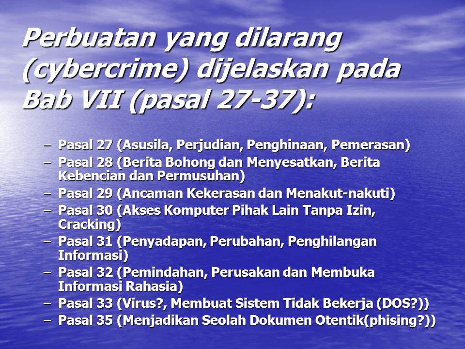 Perbuatan yang dilarang (cybercrime) dijelaskan pada Bab VII (pasal 27-37):