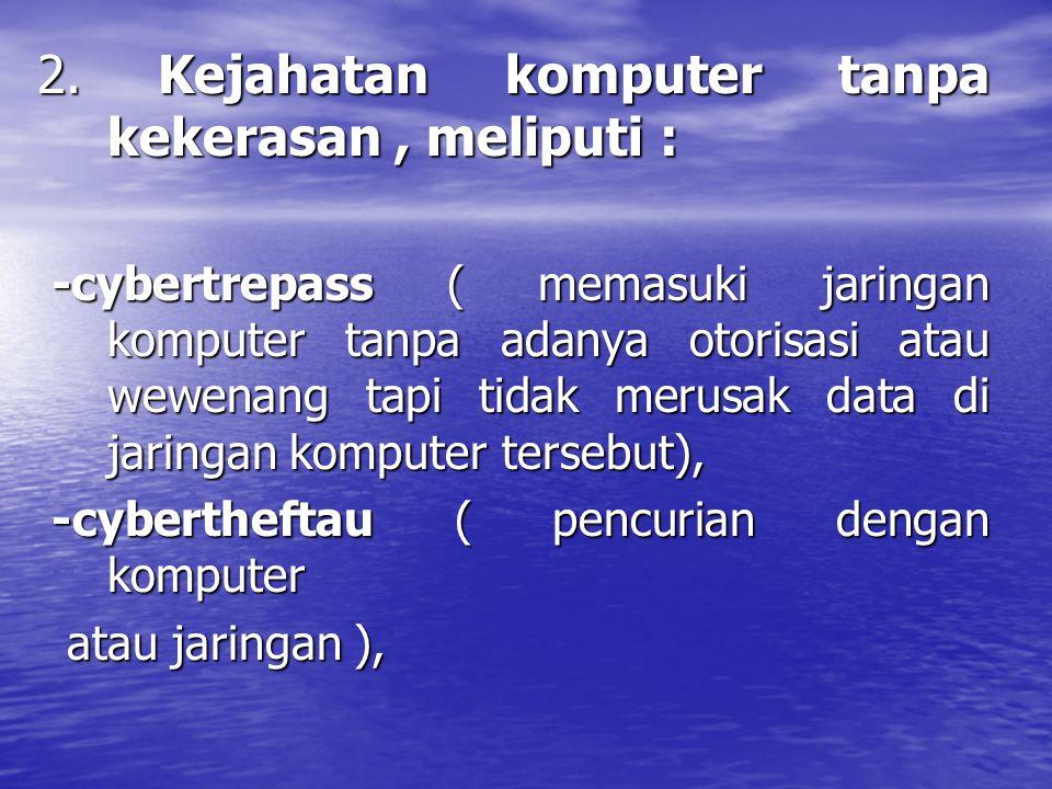 2. Kejahatan komputer tanpa kekerasan , meliputi :