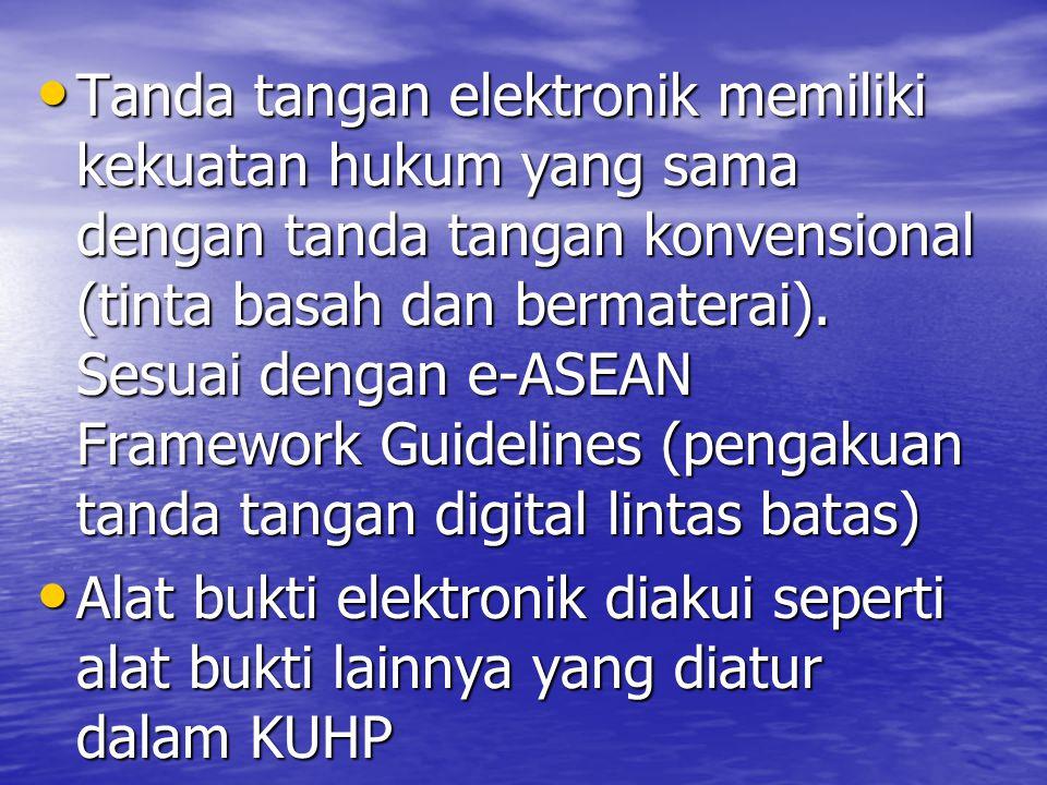 Tanda tangan elektronik memiliki kekuatan hukum yang sama dengan tanda tangan konvensional (tinta basah dan bermaterai). Sesuai dengan e-ASEAN Framework Guidelines (pengakuan tanda tangan digital lintas batas)