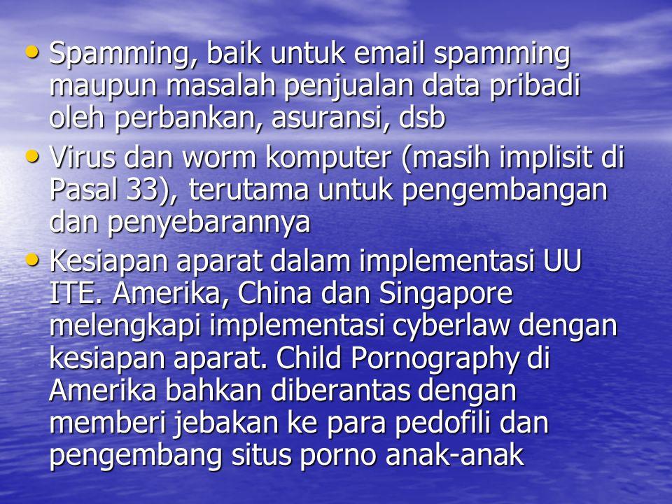 Spamming, baik untuk email spamming maupun masalah penjualan data pribadi oleh perbankan, asuransi, dsb