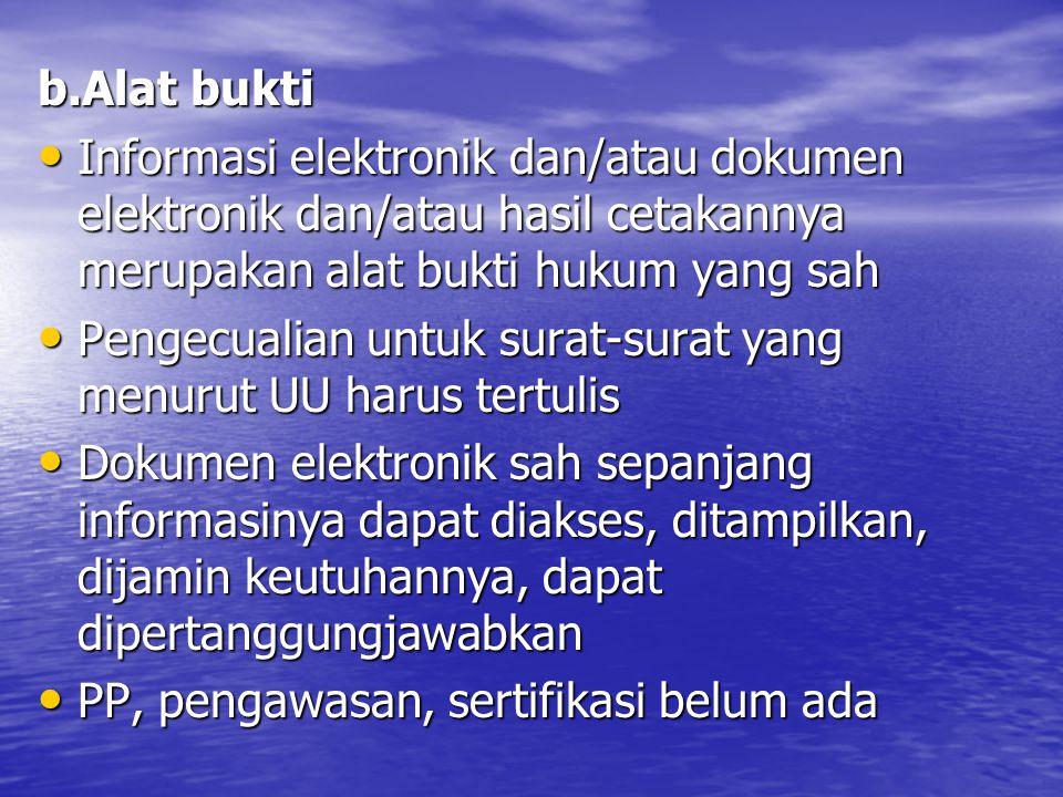 b.Alat bukti Informasi elektronik dan/atau dokumen elektronik dan/atau hasil cetakannya merupakan alat bukti hukum yang sah.