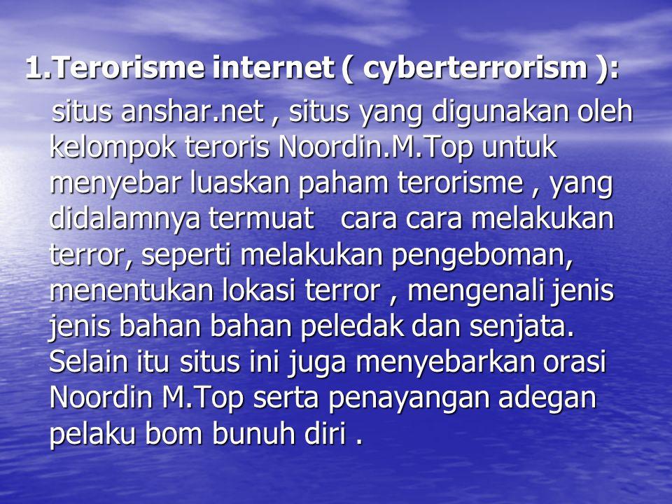 1.Terorisme internet ( cyberterrorism ):