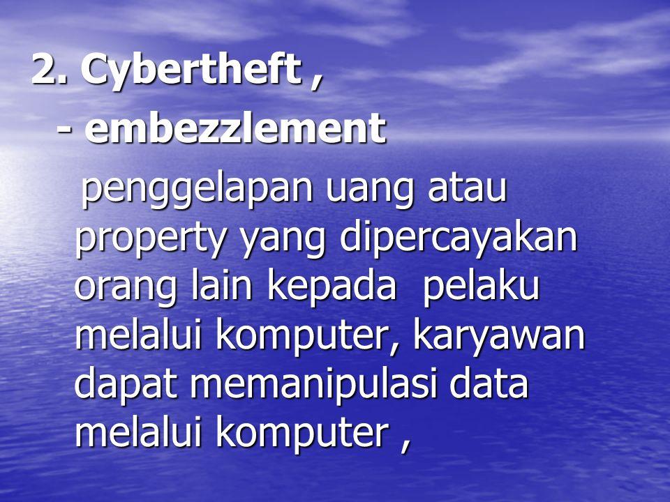 2. Cybertheft , - embezzlement.