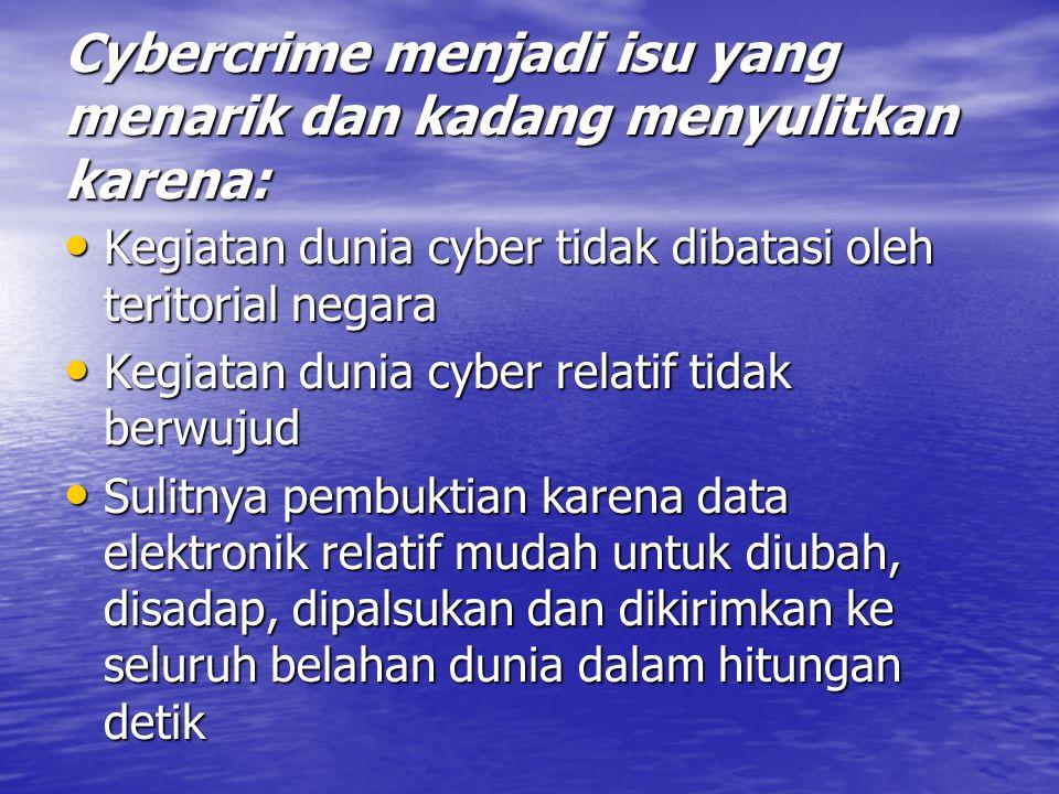 Cybercrime menjadi isu yang menarik dan kadang menyulitkan karena: