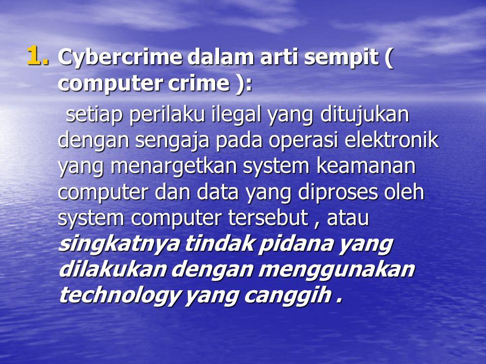 Cybercrime dalam arti sempit ( computer crime ):