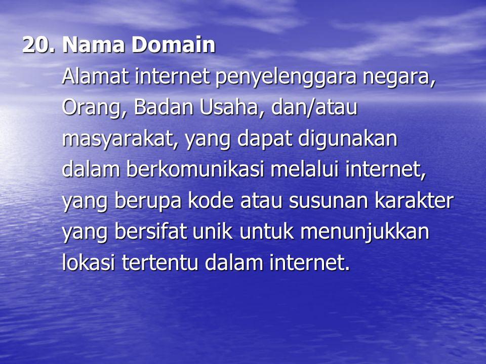 20. Nama Domain Alamat internet penyelenggara negara, Orang, Badan Usaha, dan/atau. masyarakat, yang dapat digunakan.