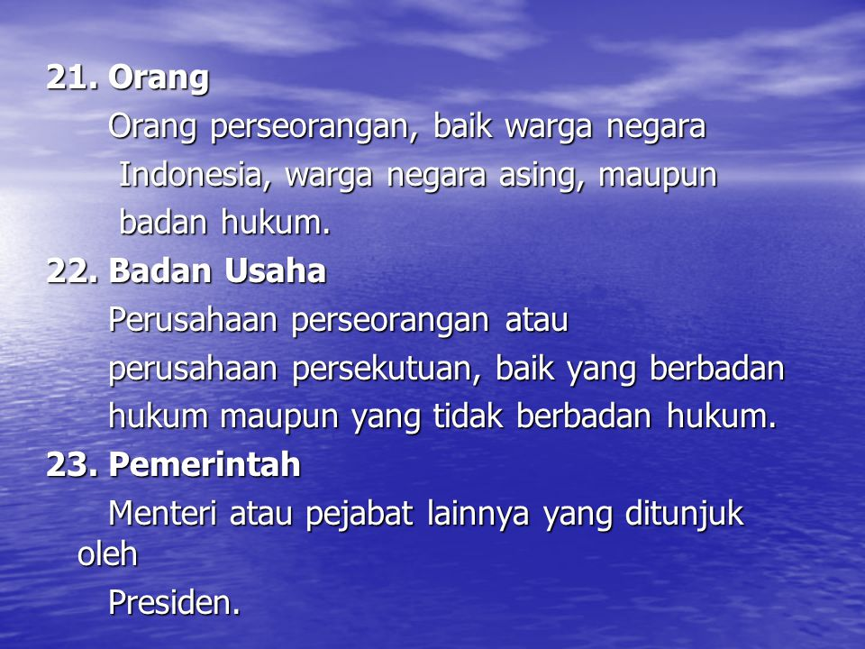 21. Orang Orang perseorangan, baik warga negara. Indonesia, warga negara asing, maupun. badan hukum.