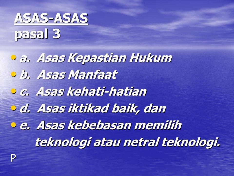 ASAS-ASAS pasal 3 a. Asas Kepastian Hukum b. Asas Manfaat