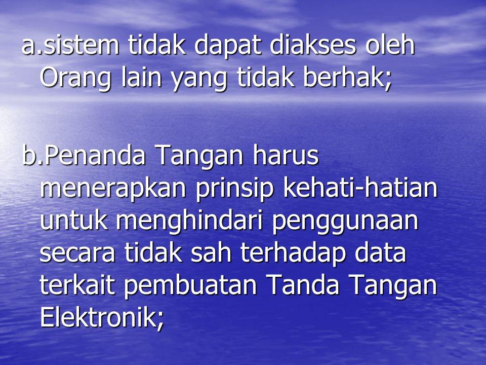 a.sistem tidak dapat diakses oleh Orang lain yang tidak berhak;