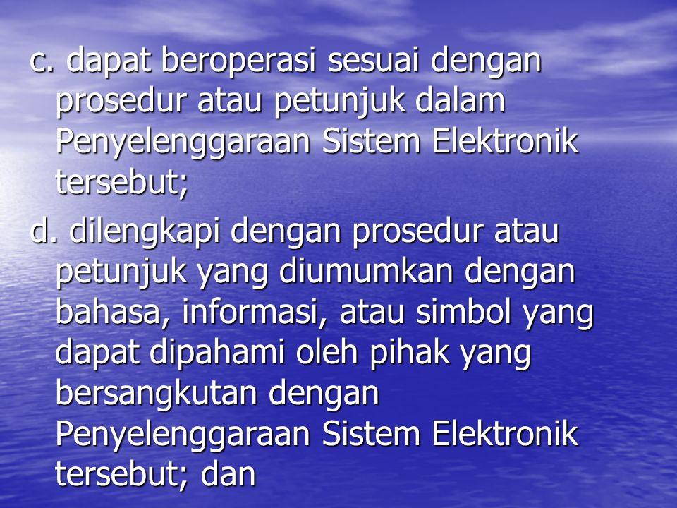 c. dapat beroperasi sesuai dengan prosedur atau petunjuk dalam Penyelenggaraan Sistem Elektronik tersebut;