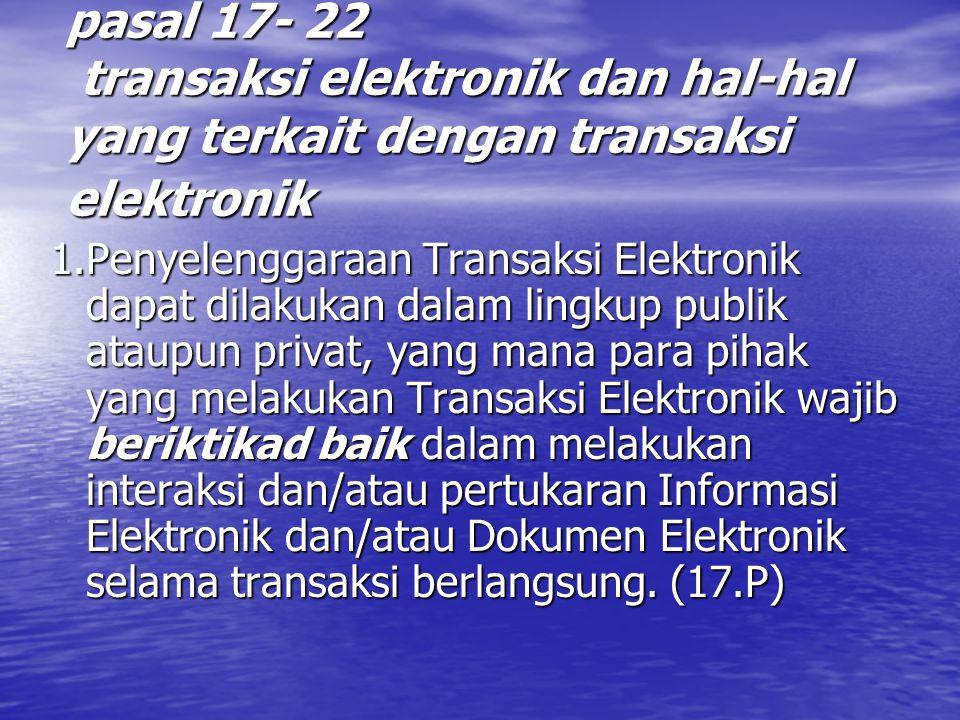 pasal 17- 22 transaksi elektronik dan hal-hal yang terkait dengan transaksi elektronik