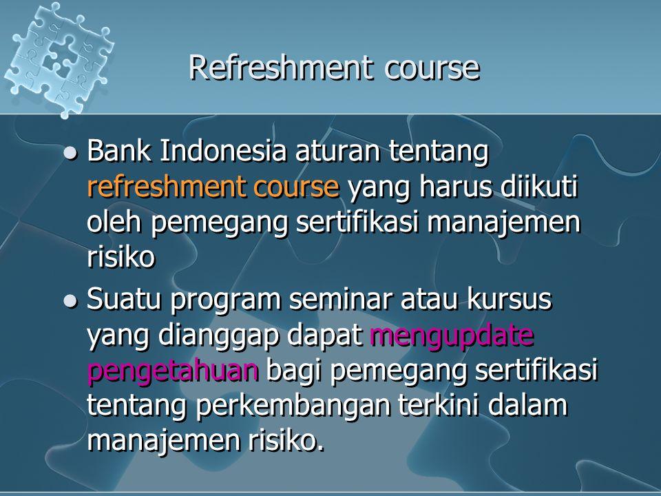 Refreshment course Bank Indonesia aturan tentang refreshment course yang harus diikuti oleh pemegang sertifikasi manajemen risiko.