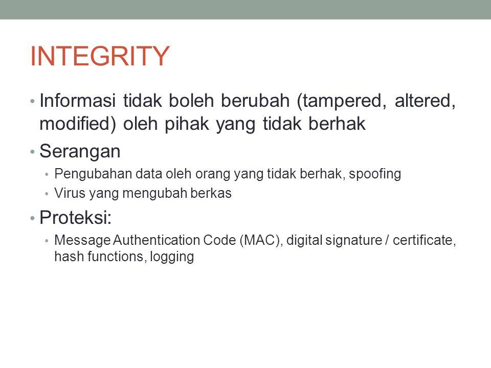INTEGRITY Informasi tidak boleh berubah (tampered, altered, modified) oleh pihak yang tidak berhak.