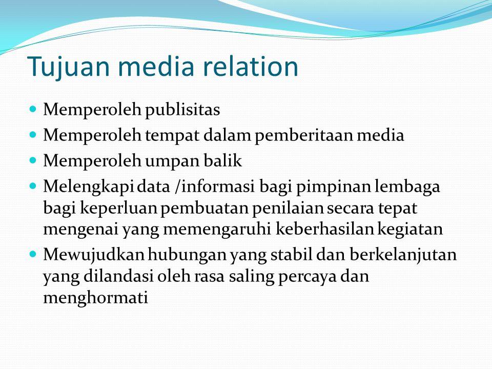 Tujuan media relation Memperoleh publisitas