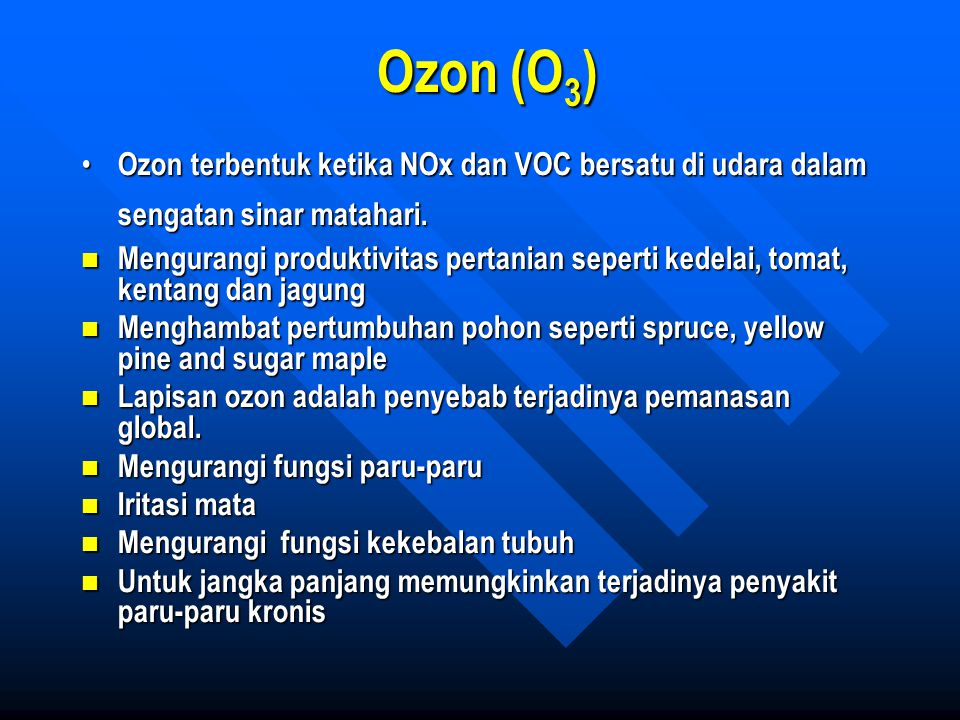 Ozon (O3) Ozon terbentuk ketika NOx dan VOC bersatu di udara dalam sengatan sinar matahari.