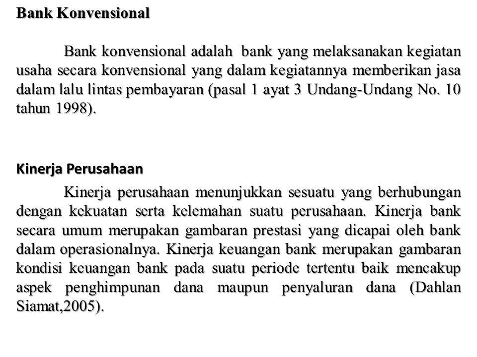 Bank Konvensional Bank konvensional adalah bank yang melaksanakan kegiatan usaha secara konvensional yang dalam kegiatannya memberikan jasa dalam lalu lintas pembayaran (pasal 1 ayat 3 Undang-Undang No.