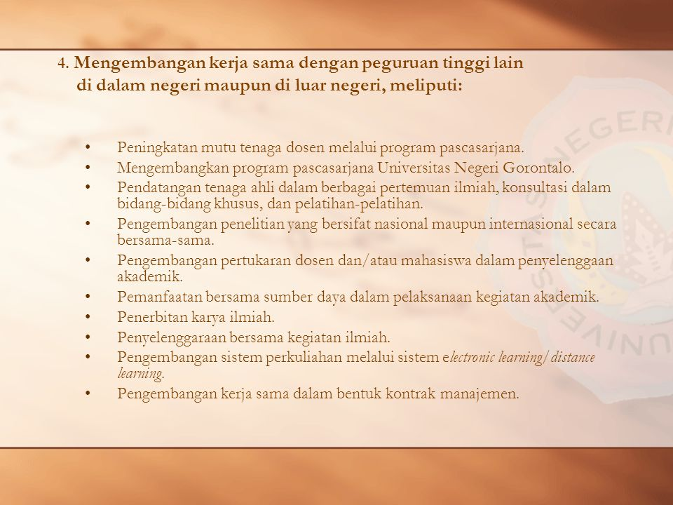 4. Mengembangan kerja sama dengan peguruan tinggi lain di dalam negeri maupun di luar negeri, meliputi: