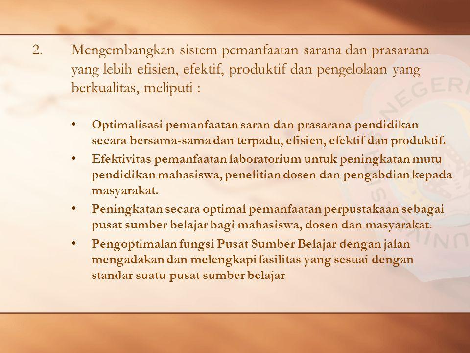 Mengembangkan sistem pemanfaatan sarana dan prasarana yang lebih efisien, efektif, produktif dan pengelolaan yang berkualitas, meliputi :
