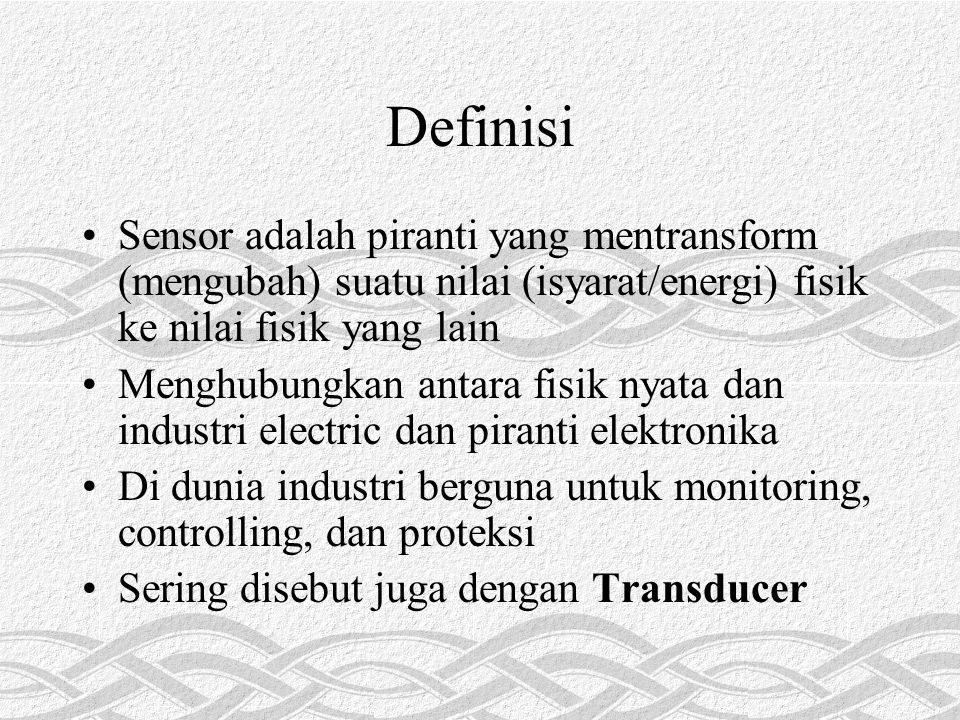 Definisi Sensor adalah piranti yang mentransform (mengubah) suatu nilai (isyarat/energi) fisik ke nilai fisik yang lain.