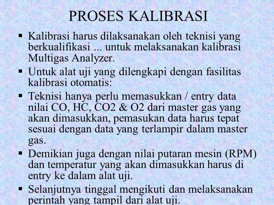 PROSES KALIBRASI Kalibrasi harus dilaksanakan oleh teknisi yang berkualifikasi ... untuk melaksanakan kalibrasi Multigas Analyzer.