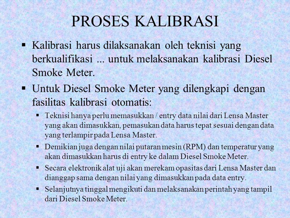 PROSES KALIBRASI Kalibrasi harus dilaksanakan oleh teknisi yang berkualifikasi ... untuk melaksanakan kalibrasi Diesel Smoke Meter.