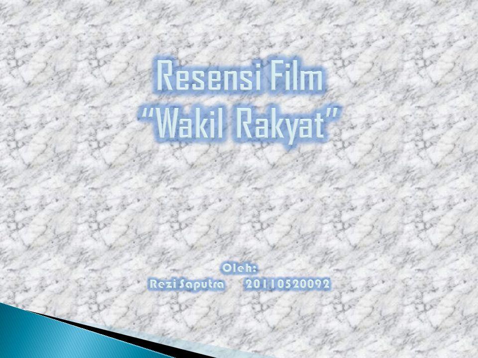 Resensi Film Wakil Rakyat Oleh: Rezi Saputra 20110520092