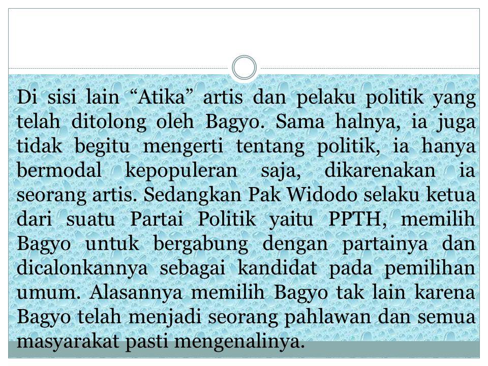Di sisi lain Atika artis dan pelaku politik yang telah ditolong oleh Bagyo.