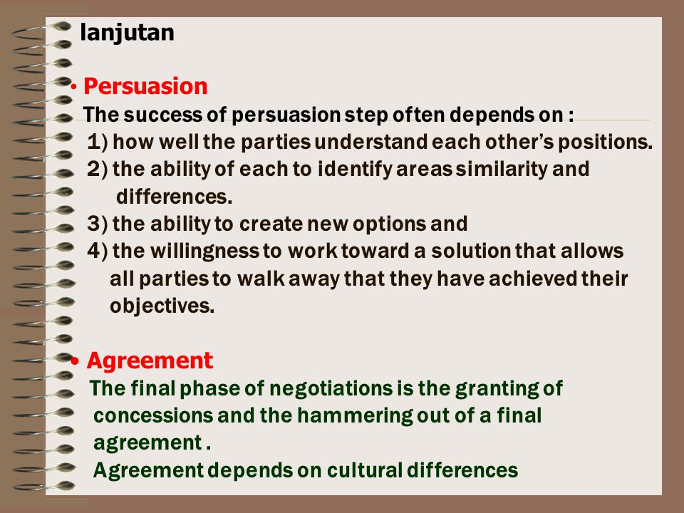 lanjutan Persuasion. The success of persuasion step often depends on : 1) how well the parties understand each other's positions.