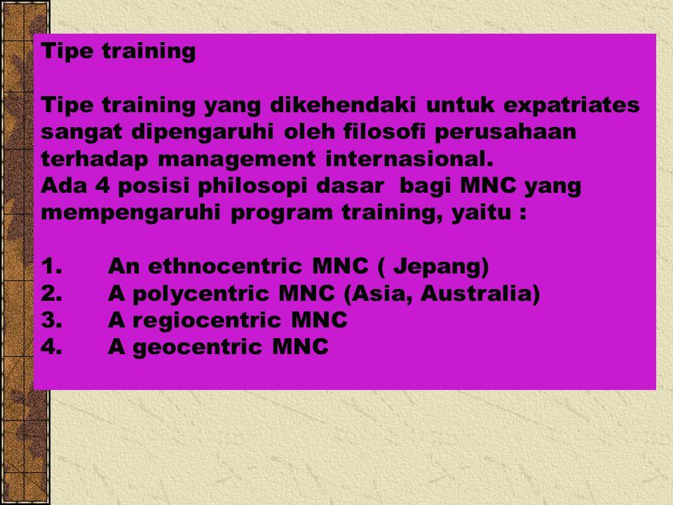 Tipe training Tipe training yang dikehendaki untuk expatriates. sangat dipengaruhi oleh filosofi perusahaan terhadap management internasional.