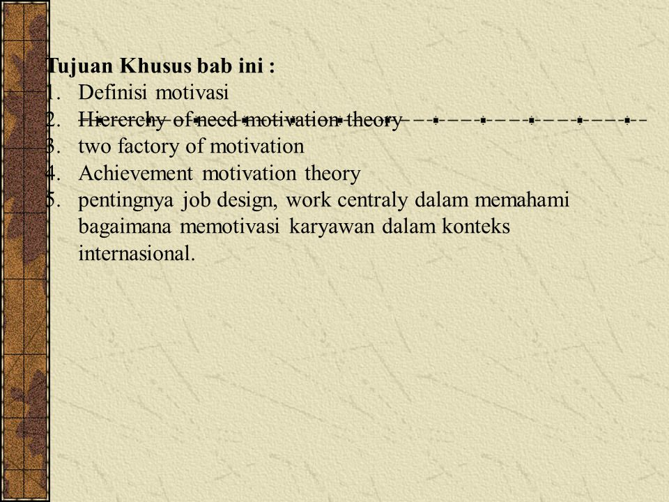 Tujuan Khusus bab ini : Definisi motivasi. Hiererchy of need motivation theory. two factory of motivation.