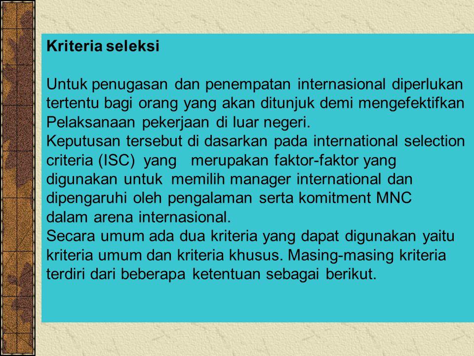 Kriteria seleksi Untuk penugasan dan penempatan internasional diperlukan. tertentu bagi orang yang akan ditunjuk demi mengefektifkan.
