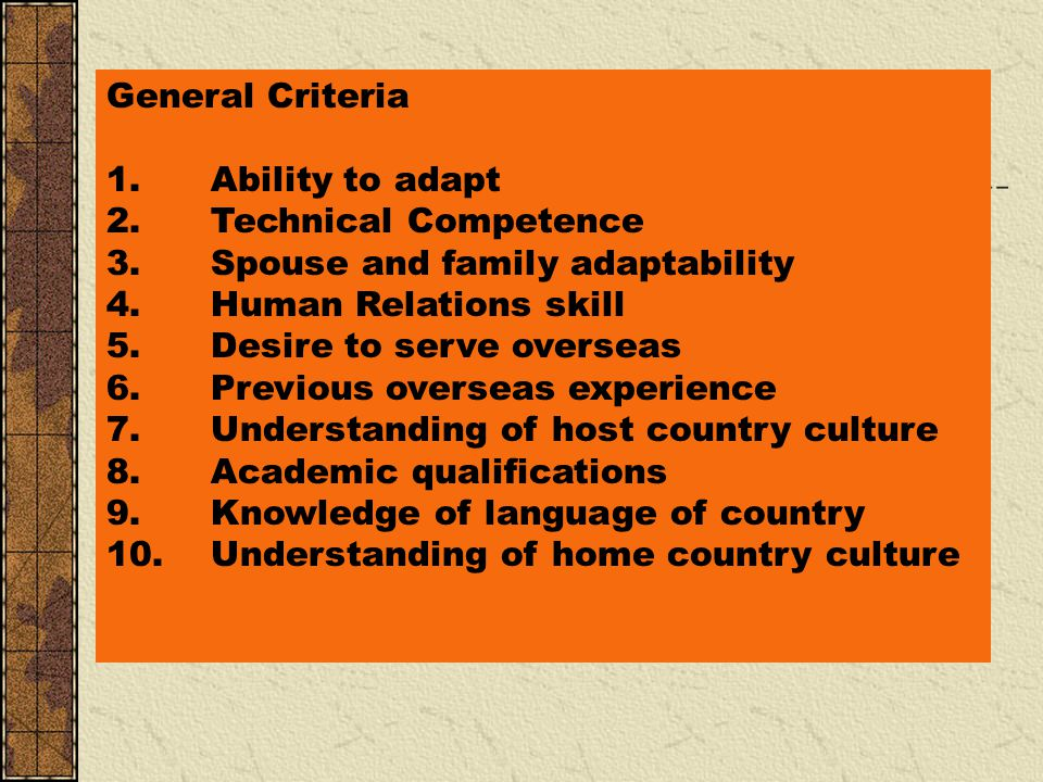General Criteria 1. Ability to adapt. 2. Technical Competence. 3. Spouse and family adaptability.