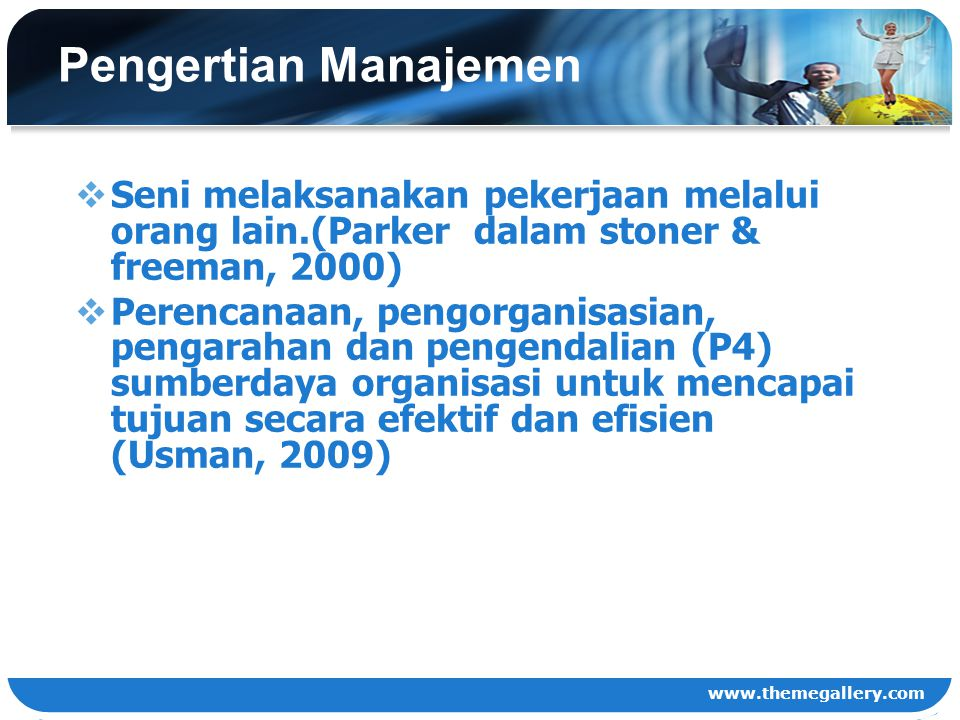 Pengertian Manajemen Seni melaksanakan pekerjaan melalui orang lain.(Parker dalam stoner & freeman, 2000)
