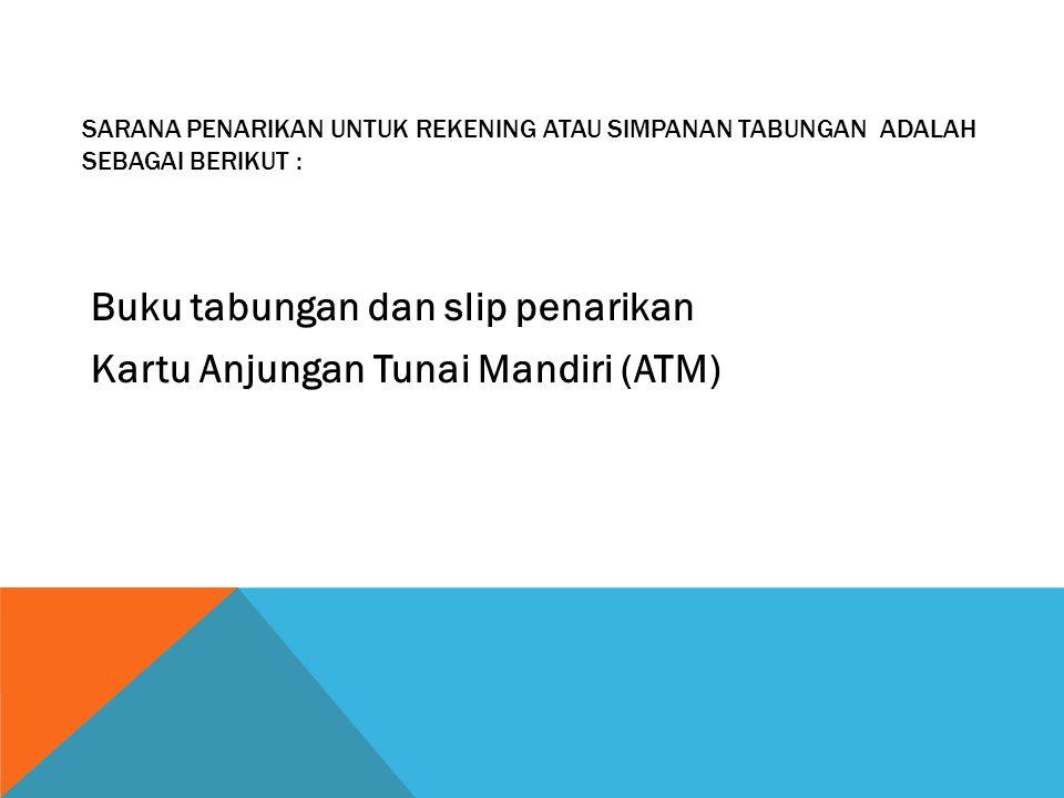 Buku tabungan dan slip penarikan Kartu Anjungan Tunai Mandiri (ATM)