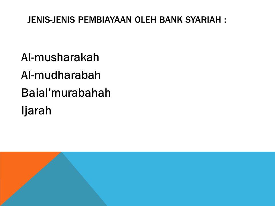 JENIS-JENIS PEMBIAYAAN OLEH BANK SYARIAH :