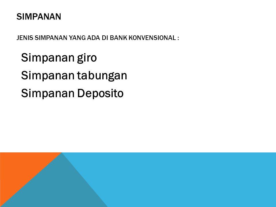 Simpanan Jenis simpanan yang ada di bank konvensional :