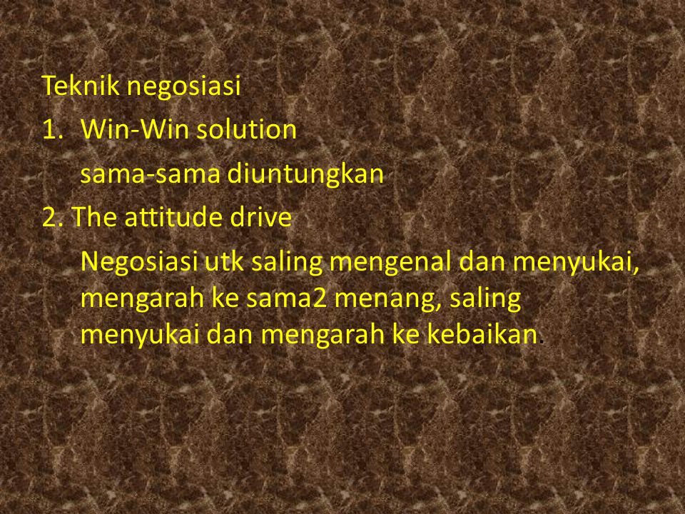 Teknik negosiasi Win-Win solution. sama-sama diuntungkan. 2. The attitude drive.