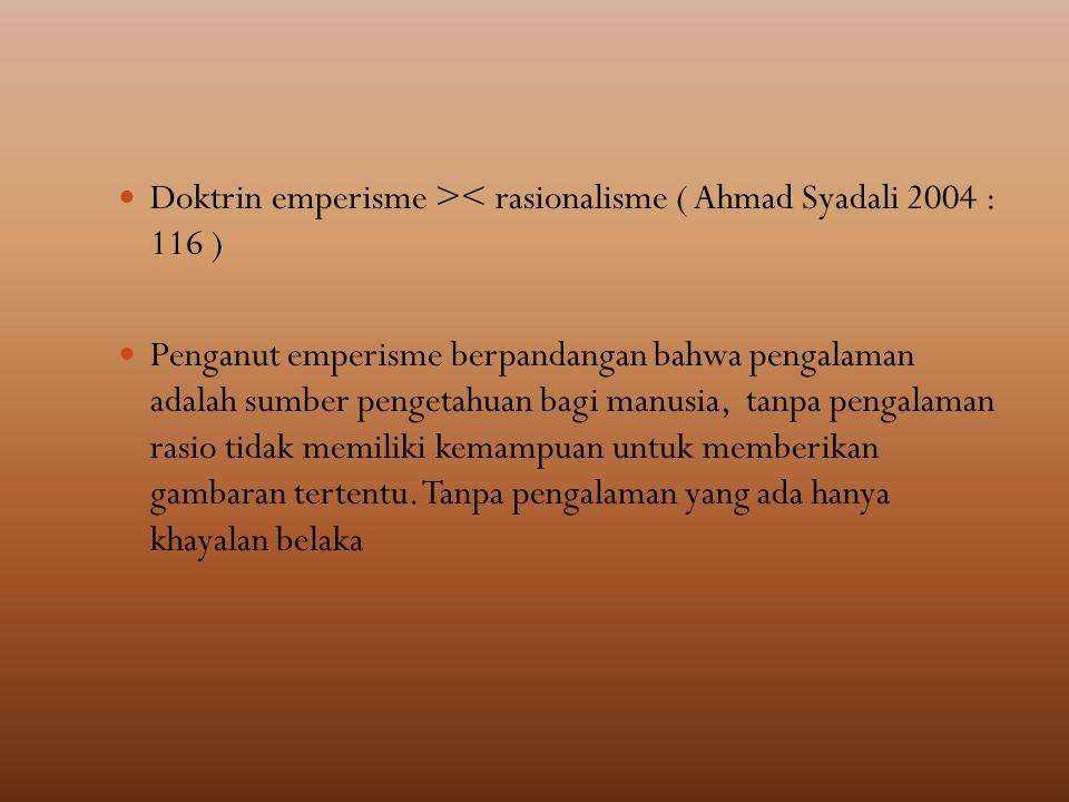 Doktrin emperisme >< rasionalisme ( Ahmad Syadali 2004 : 116 )