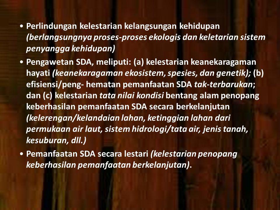 Perlindungan kelestarian kelangsungan kehidupan (berlangsungnya proses-proses ekologis dan keletarian sistem penyangga kehidupan)