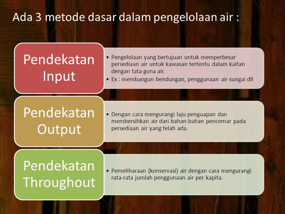Ada 3 metode dasar dalam pengelolaan air :
