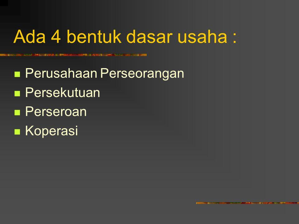Ada 4 bentuk dasar usaha :