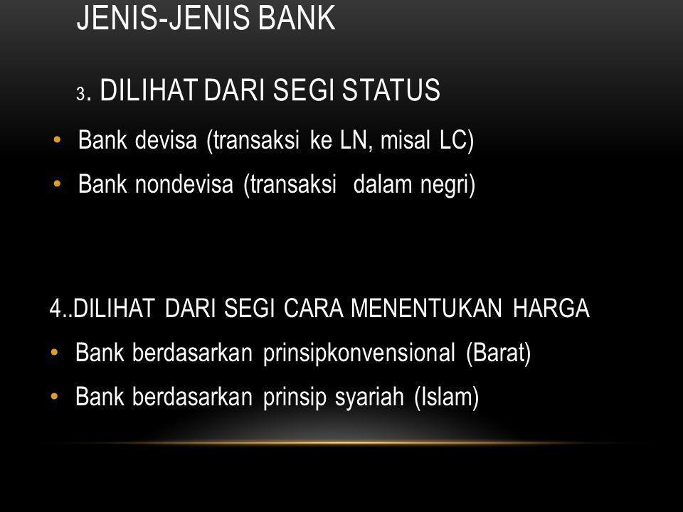 JENIS-JENIS BANK 3. Dilihat dari segi status