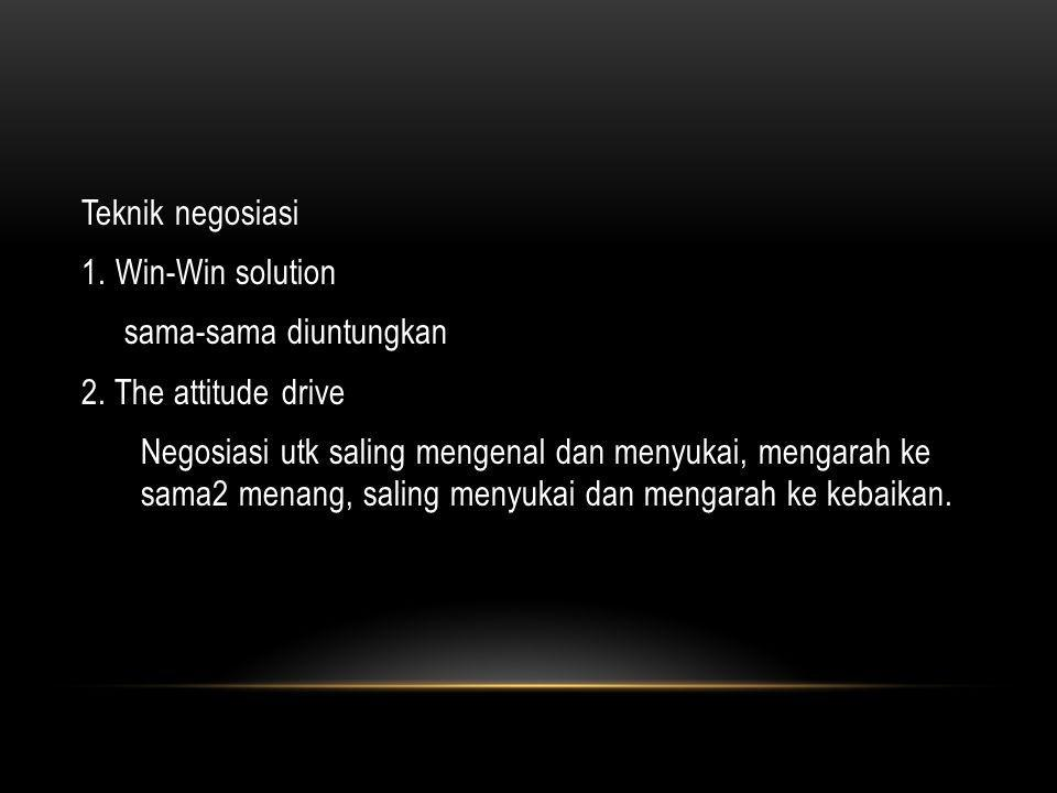 Teknik negosiasi 1. Win-Win solution sama-sama diuntungkan 2
