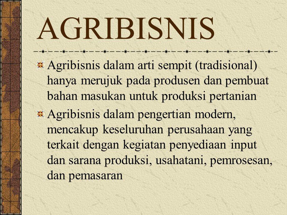 AGRIBISNIS Agribisnis dalam arti sempit (tradisional) hanya merujuk pada produsen dan pembuat bahan masukan untuk produksi pertanian.