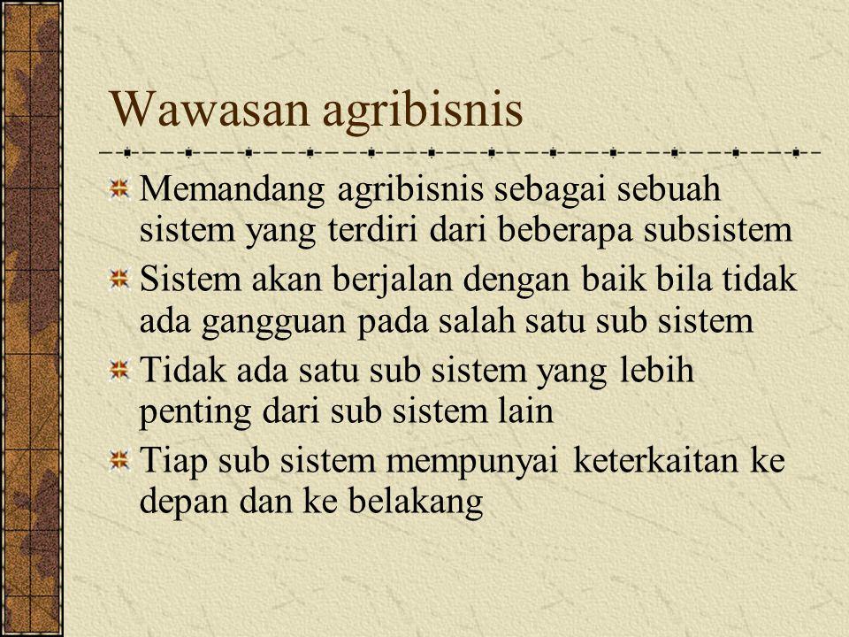 Wawasan agribisnis Memandang agribisnis sebagai sebuah sistem yang terdiri dari beberapa subsistem.