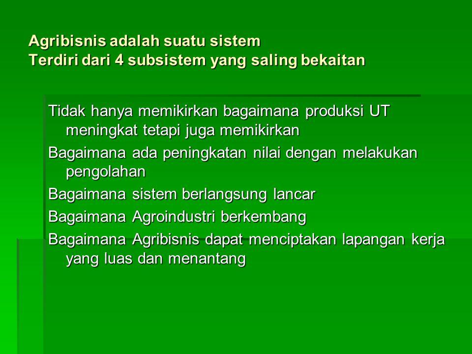 Agribisnis adalah suatu sistem Terdiri dari 4 subsistem yang saling bekaitan