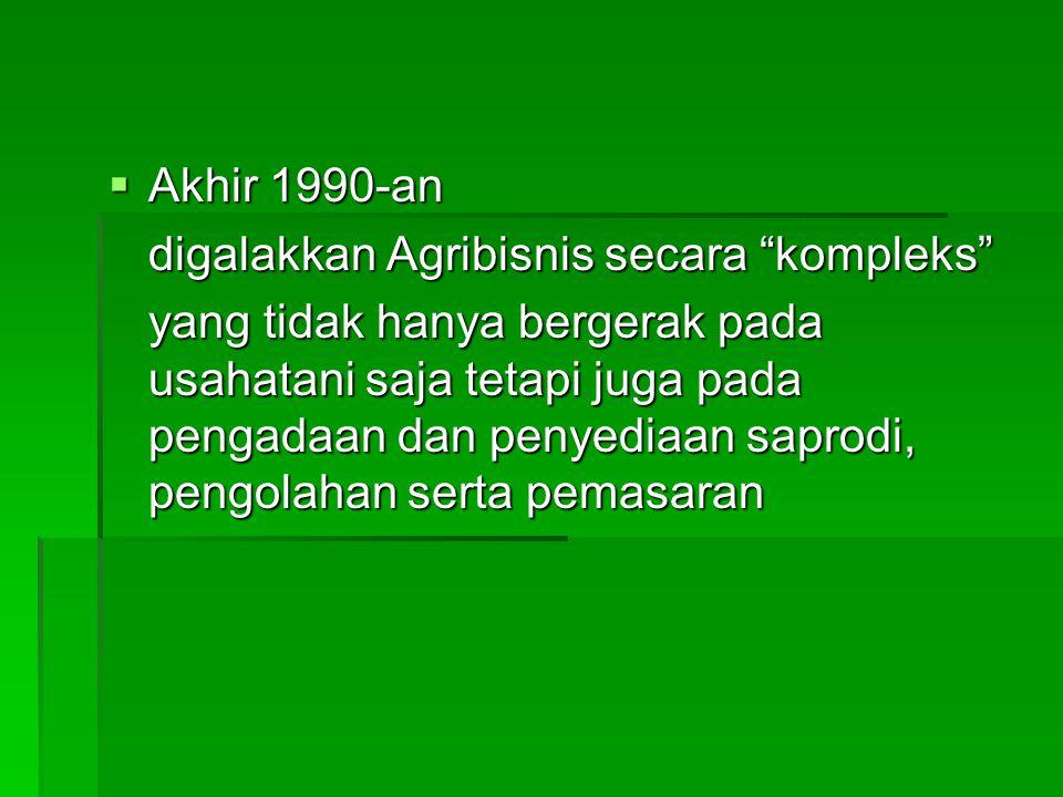 Akhir 1990-an digalakkan Agribisnis secara kompleks
