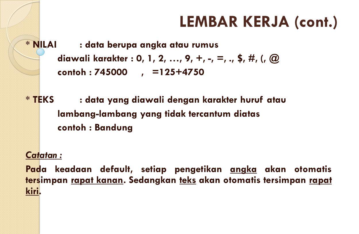 LEMBAR KERJA (cont.) * NILAI : data berupa angka atau rumus