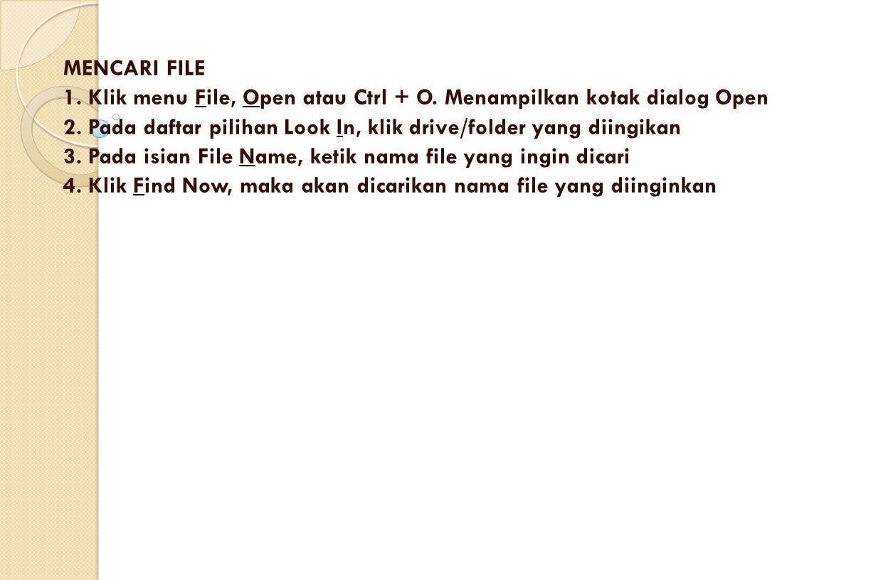 MENCARI FILE 1. Klik menu File, Open atau Ctrl + O. Menampilkan kotak dialog Open. 2. Pada daftar pilihan Look In, klik drive/folder yang diingikan.