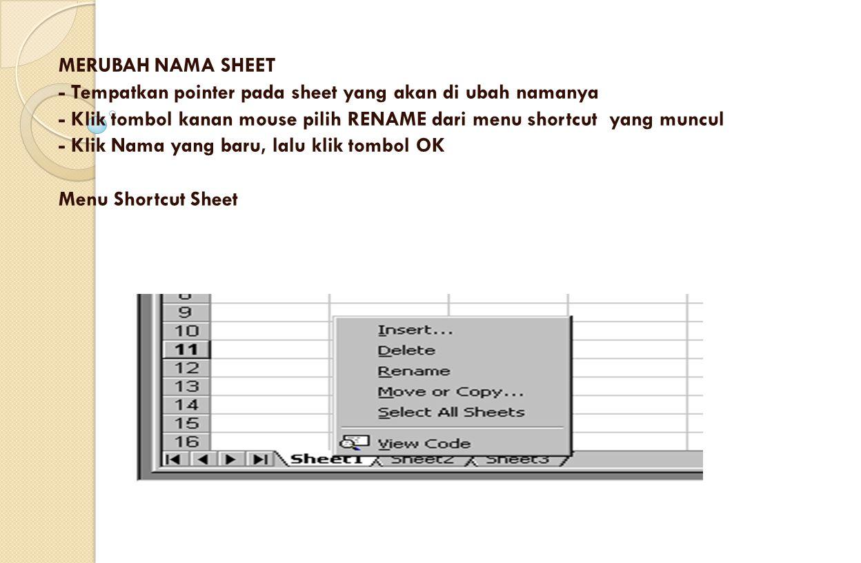 MERUBAH NAMA SHEET - Tempatkan pointer pada sheet yang akan di ubah namanya. - Klik tombol kanan mouse pilih RENAME dari menu shortcut yang muncul.